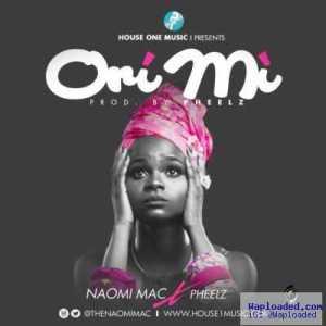 Naomi Mac - Ori Mi (ft. Pheelz)
